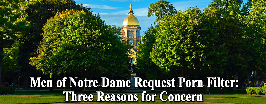 Men of Notre Dame Request Porn Filter: Three Reasons for Concern