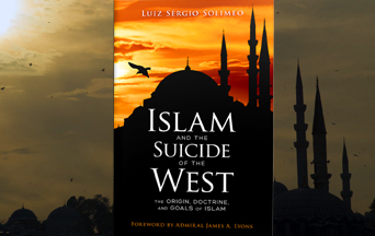 Why We Must Resist Islam - a book review of Islam and the Suicide of the West: The Origin, Doctrine, and Goals of Islam by Luiz Sérgio Solimeo
