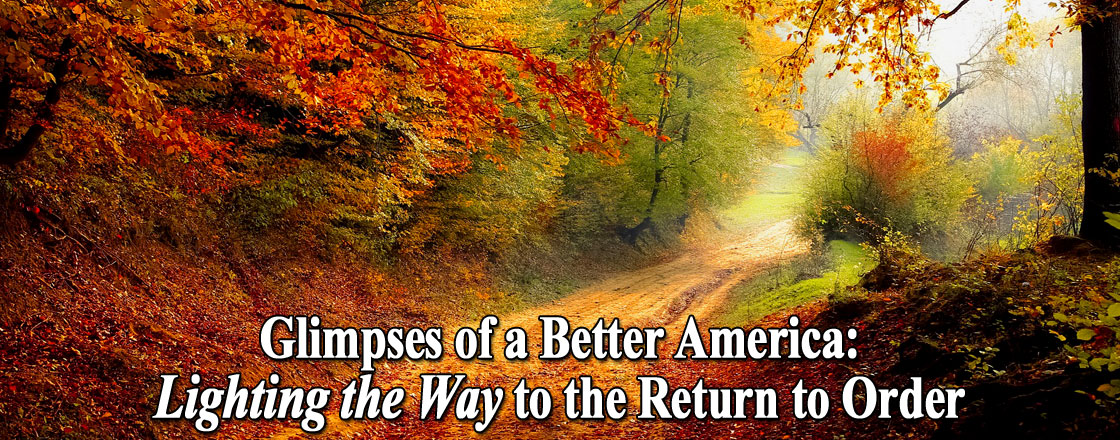 Glimpses of a Better America: Lighting the Way to the Return to Order