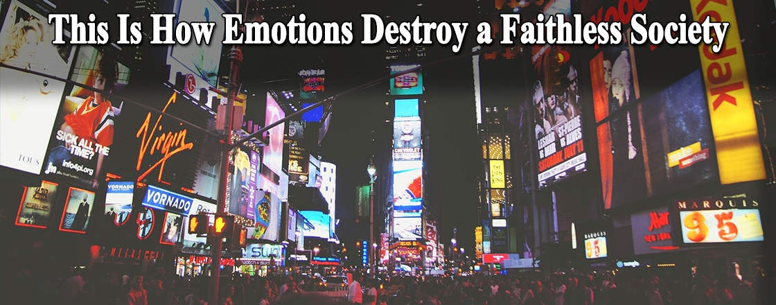 This Is How Emotions Destroy a Faithless Society