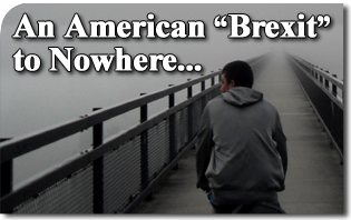 "An American ""Brexit"" to Nowhere: Three Questions Need Answers First"