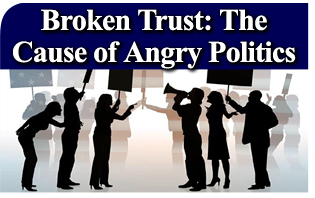 Broken Trust The Cause of Angry Politics