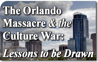 The Orlando Massacre and the Culture War - Lessons to be Drawn