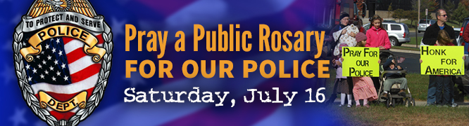 YES, I will say a Public Rosary for our Police on July 16, the feast of Our Lady of Mount Carmel