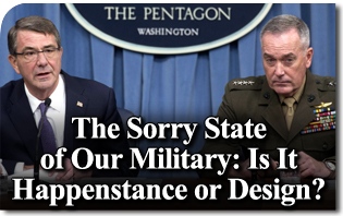 The Sorry State of Our Military: Is It Happenstance or Design? In a mess, don't assume it's accidental