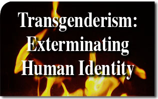 Transgenderism: Exterminating Human Identity