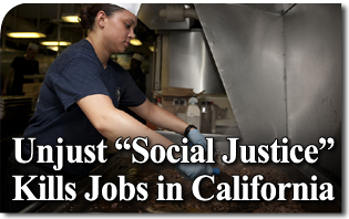 "Unjust ""Social Justice"" Kills Jobs in California"
