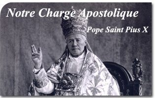 Pope Saint Pius X: Notre Charge Apostolique, Our Apostolic Mandate - Apostolic Letter of Pope Saint Pius X to the French Episcopate condemning Le Sillon directed by Marc Sangnier