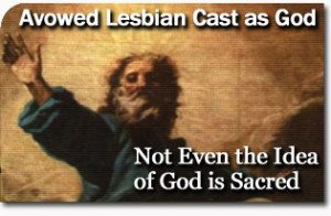 Avowed Lesbian Cast as God: Not Even the Idea of God is Sacred