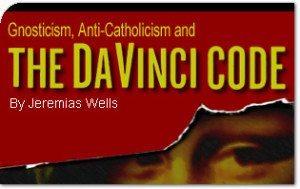 Gnosticism, Anti-Catholicism and the Da Vinci Code