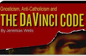Gnosticism, Anti-Catholicism and the Da Vinci Code - The