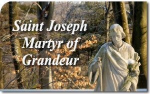 Saint Joseph, Martyr of Grandeur