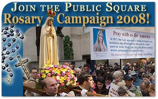 Join the Public Square Rosary Campaign 2008!