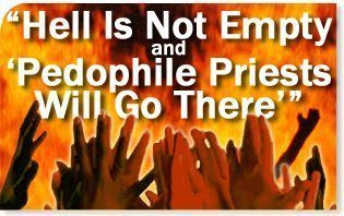 "Hell Is Not Empty and ""Pedophile Priests Will Go There"""