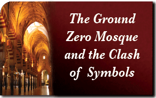 The Ground Zero Mosque and the Clash of Symbols
