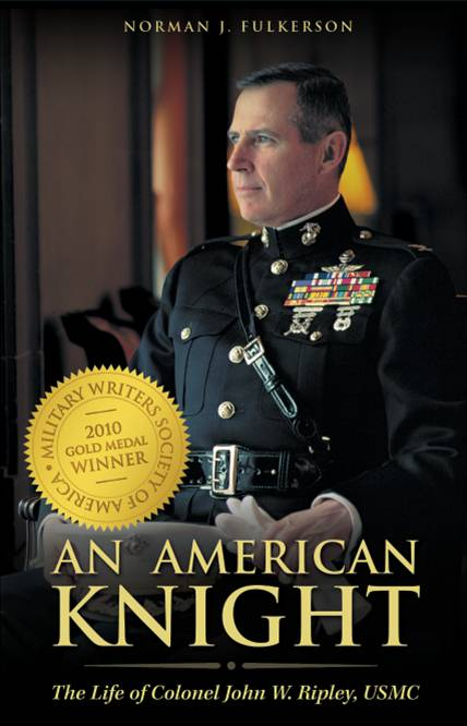 An American Knight - The Life of Colonel John W. Ripley, USMC