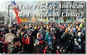 Can't the Pro-Life American Be Treated with Civility?