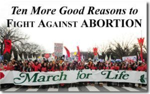 Ten More Good Reasons to Fight Against Abortion – 2011