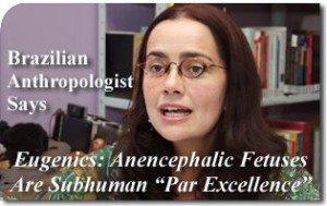 "Eugenics: Anencephalic Fetuses Are Subhuman ""Par Excellence,"" Brazilian Anthropologist Says"