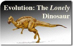 Evolution: The Lonely Dinosaur
