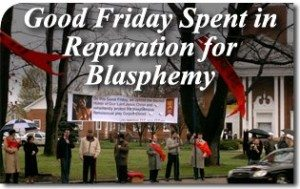 Why We Spent Good Friday Doing Reparation for Blasphemy