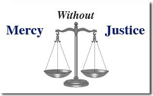 Mercy Without Justice Is the Mother of Dissolution; Justice Without Mercy Is Cruelty