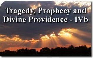 Tragedy, Prophecy and Divine Providence - IVb
