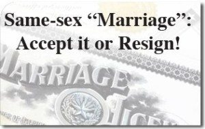 """Same-sex """"Marriage"""": Accept it or Resign!"""
