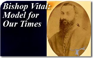 Bishop Vital: Model for Our Times