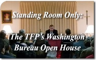 Standing Room Only: The American TFP's Washington Bureau Open House