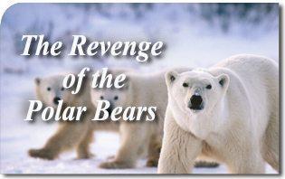 The Revenge of the Polar Bears