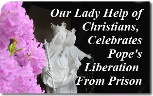 Our Lady Help of Christians, Celebrates Pope's Liberation From Prison
