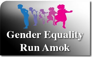 Gender Equality Run Amok