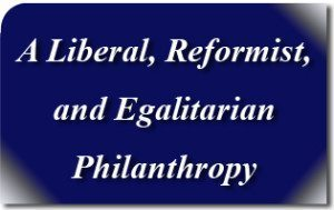 A Liberal, Reformist, and Egalitarian Philanthropy