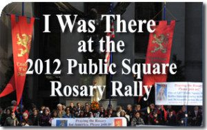 I Was There at the 2012 Public Square Rosary Rally!