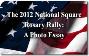 The 2012 National Public Square Rosary Rally: A Photo Essay