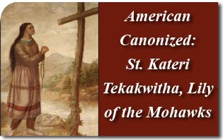 Saint Kateri Tekakwitha, Lily of the Mohawks