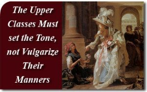 The Upper Classes Must Set the Tone, not Vulgarize Their Manners