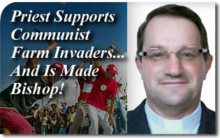 Priest (Fr. Vital Corbellini) Supports Communist Farm Invaders... And Is Made Bishop!