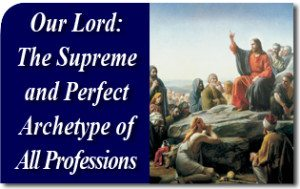 Our Lord: the Supreme and Perfect Archetype of all Professions