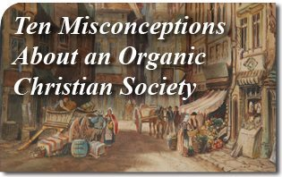 Ten Misconceptions About an Organic Christian Society