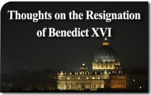 Thoughts on the Resignation of Benedict XVI