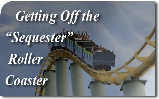 "Getting Off the ""Sequester"" Roller Coaster"