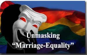 "Unmasking the Movement for ""Marriage-Equality"""