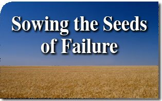 Sowing the Seeds Of Failure
