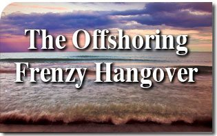 The Offshoring Frenzy Hangover