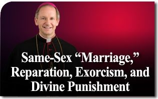 "Same-Sex ""Marriage,"" Reparation, Exorcism, and Divine Punishment"