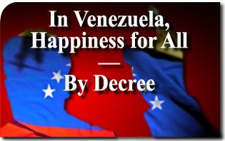 In Venezuela, Happiness for All—By Decree