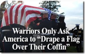 "Warriors Only Ask America to ""Drape a Flag over Their Coffin"""