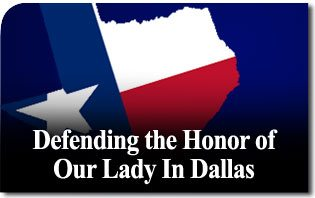 Defending the Honor of Our Lady in Dallas
